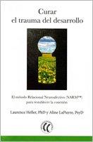 Curar el trauma del desarrollo Healing Developmental Trauma Spanish